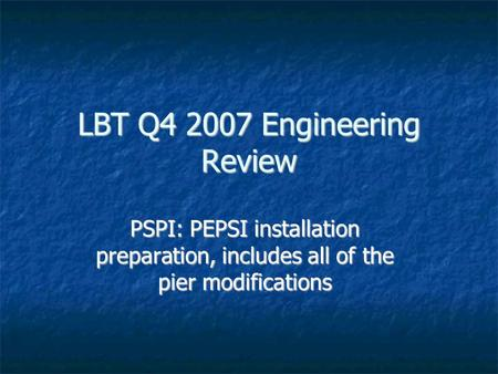 LBT Q4 2007 Engineering Review PSPI: PEPSI installation preparation, includes all of the pier modifications.