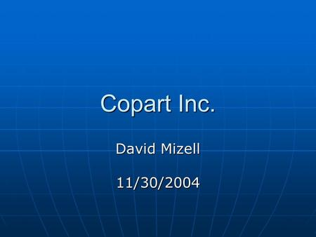 Copart Inc. David Mizell 11/30/2004. Recommendation Recommendation: Hold Recommendation: Hold We currently own 1,000 shares We currently own 1,000 shares.