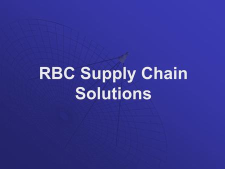 RBC Supply Chain Solutions. Who we are ? RBC Sourcing provides e-procurement solutions through a unique blend of proven on-demand technologies, affordable.