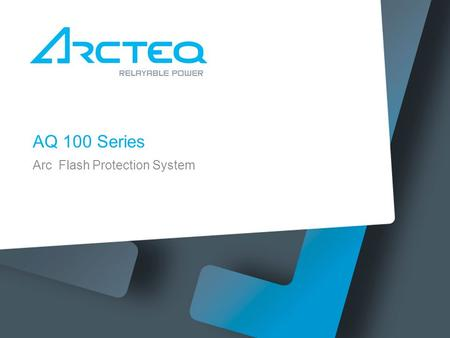 AQ 100 Series Arc Flash Protection System. Characteristics of arc protection Speed, no intentional delays Sensitive, current set-points just above loads.