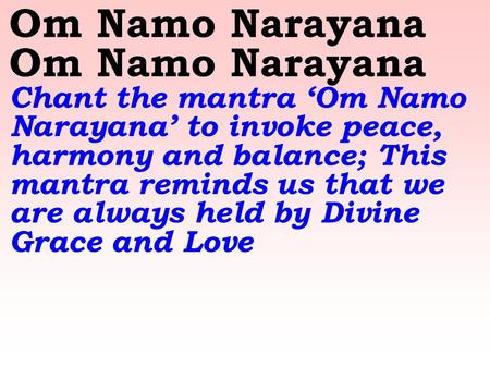 Om Namo Narayana Om Namo Narayana Chant the mantra 'Om Namo Narayana' to invoke peace, harmony and balance; This mantra reminds us that we are always.