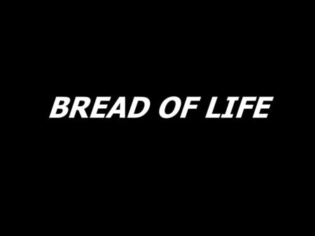BREAD OF LIFE. Bread of life and cup of hope, we come as gift to You. Change our hearts; fill us with peace. Transform our lives anew.