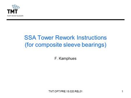 TMT.OPT.PRE.15.020.REL011 SSA Tower Rework Instructions (for composite sleeve bearings) F. Kamphues.