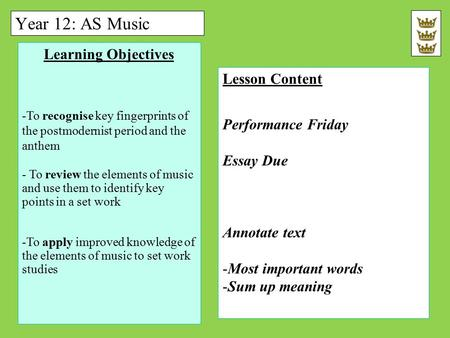 Year 12: AS Music Learning Objectives -To recognise key fingerprints of the postmodernist period and the anthem - To review the elements of music and use.