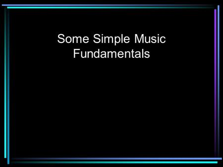Some Simple Music Fundamentals. Melody On top What you whistle Often has lyrics More interesting rhythm Prominence Loudest.