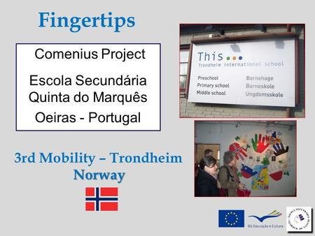 Fingertips Comenius Project Escola Secundária Quinta do Marquês Oeiras - Portugal 3rd Mobility – TrondheimNorway.