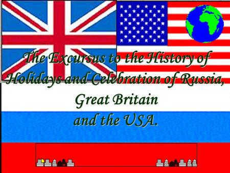 The Excursus to the History of Holidays and Celebration of Russia, Great Britain and the USA.