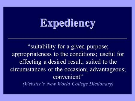 "Expediency ""suitability for a given purpose; appropriateness to the conditions; useful for effecting a desired result; suited to the circumstances or the."