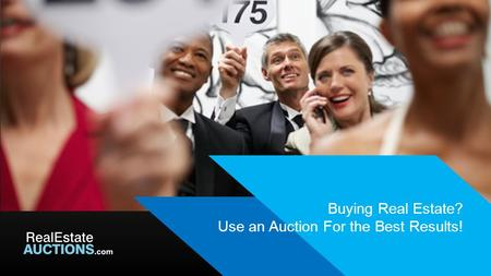 © 2014 RealEstateAuctions.com All Rights Reserved Buying Real Estate? Use an Auction For the Best Results!