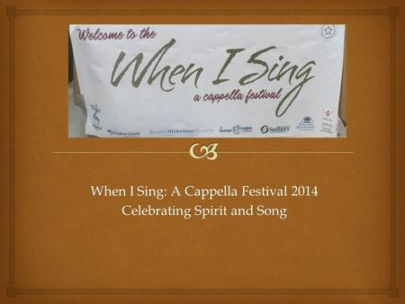 When I Sing: A Cappella Festival 2014 Celebrating Spirit and Song.