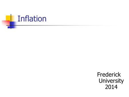 Inflation Frederick University 2014. Definition A process of irreversible increase in the overall price level, involving a change in relative prices.