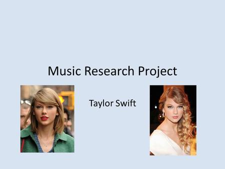 Music Research Project Taylor Swift. Background Taylor's full name is Taylor Alison Swift. She was born on December 13 th, 1989. Taylor was born in Reading,