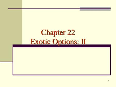 1 Chapter 22 Exotic Options: II. 2 Outline Simple options that are used to build more complex ones Simple all-or-nothing options All-or-nothing barrier.