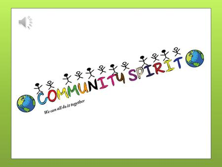 What is community spirit? 'Community Spirit' is an initiative to bring local communities together by organising events and raising the profile of local.