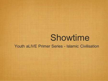 Showtime Youth aLIVE Primer Series - Islamic Civilisation.