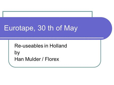 Eurotape, 30 th of May Re-useables in Holland by Han Mulder / Florex.