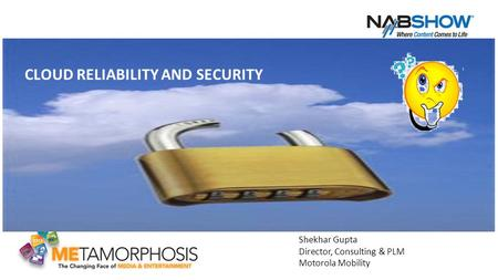 1 CLOUD RELIABILITY AND SECURITY Shekhar Gupta Director, Consulting & PLM Motorola Mobility.