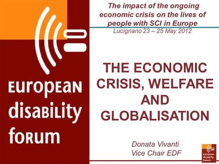 The impact of the ongoing economic crisis on the lives of people with SCI in Europe Lucignano 23 – 25 May 2012 THE ECONOMIC CRISIS, WELFARE AND GLOBALISATION.
