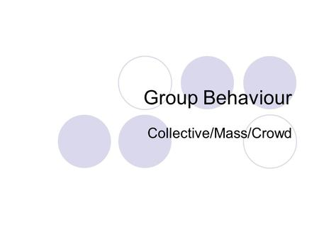 Group Behaviour Collective/Mass/Crowd. Why do groups form? single variables such as:  anonymity of crowds  economic deprivation  alienation  strong.
