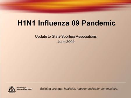 H1N1 Influenza 09 Pandemic Update to State Sporting Associations June 2009.
