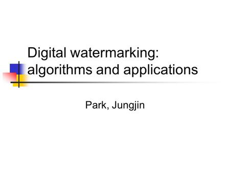 Digital watermarking: algorithms and applications Park, Jungjin.
