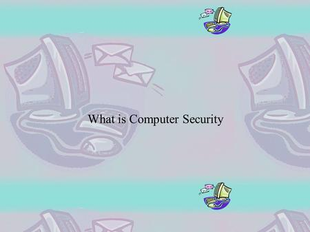 What is Computer Security. The Problem There are some bad guys: They are called viruses (or viri)
