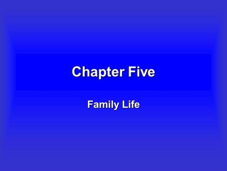 Chapter Five Family Life Objectives –To define the family and to briefly explore several sociological perspectives on the family. –To examine the historical.