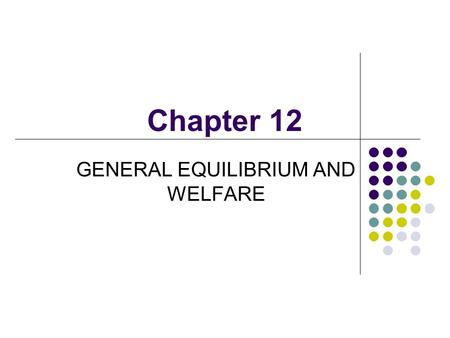 Chapter 12 GENERAL EQUILIBRIUM AND WELFARE. Lee, Junqing Department of <strong>Economics</strong>, Nankai University CONTENTS Perfectly Competitive Price System A simple.