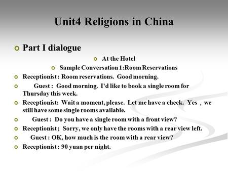 Unit4 Religions in China Part I dialogue At the Hotel Sample Conversation 1:Room Reservations Receptionist : Room reservations. Good morning. Guest : Good.