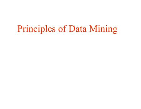 Principles of Data Mining. Introduction: Topics 1. Introduction to Data Mining 2. Nature of Data Sets 3. Types of Structure Models and Patterns 4. Data.
