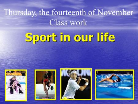 Sport in our life Thursday, the fourteenth of November Class work.