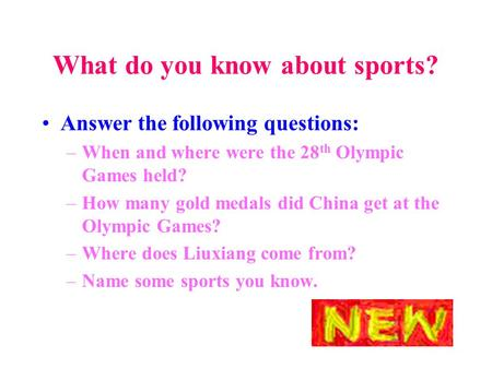 What do you know about sports? Answer the following questions: –When and where were the 28 th Olympic Games held? –How many gold medals did China get at.