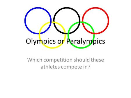 Olympics or Paralympics Which competition should these athletes compete in?