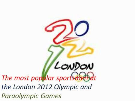 The most popular sportsmen at the London 2012 Olympic and Paraolympic Games.