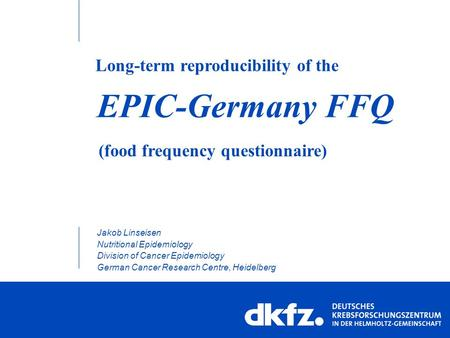 EPIC-Germany FFQ Jakob Linseisen Nutritional Epidemiology Division of Cancer Epidemiology German Cancer Research Centre, Heidelberg (food frequency questionnaire)