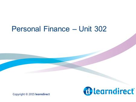 Personal Finance – Unit 302. Learning Objectives By the end of the session you will: 1.Understand the advantages and disadvantages of borrowing money.