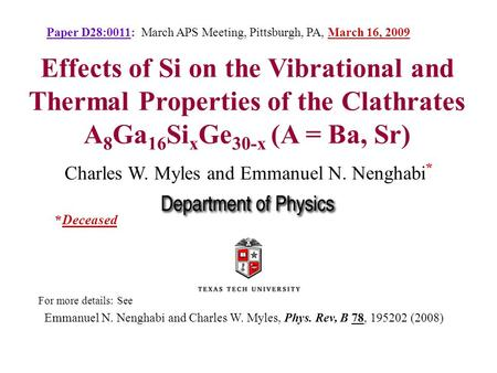 Effects of Si on the Vibrational and Thermal Properties of the Clathrates A 8 Ga 16 Si x Ge 30-x (A = Ba, Sr) For more details: See Emmanuel N. Nenghabi.
