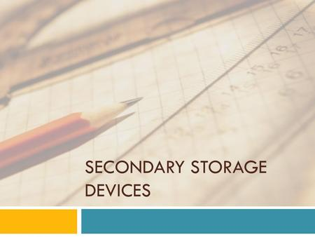 SECONDARY STORAGE DEVICES. Agenda of Today's Lecture  Introduction to Hardware  Types of hardware devices  Storage Devices  Secondary Storage devices.