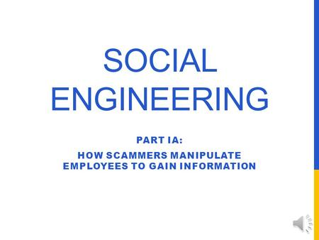 SOCIAL ENGINEERING PART IA: HOW SCAMMERS MANIPULATE EMPLOYEES TO GAIN INFORMATION.