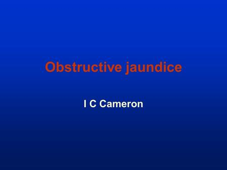 Obstructive jaundice I C Cameron. Acute on call Deranged LFTs, esp Alk Ph and GGT Conjugated Bilirubin high Take a good history Onset, drugs, pain, previous.