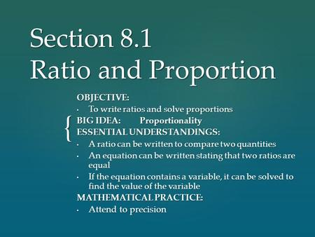 { Section 8.1 Ratio and Proportion OBJECTIVE: To write ratios and solve proportions To write ratios and solve proportions BIG IDEA:Proportionality ESSENTIAL.