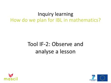 Inquiry learning How do we plan for IBL in mathematics? Tool IF-2: Observe and analyse a lesson.
