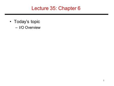 Lecture 35: Chapter 6 Today's topic –I/O Overview 1.
