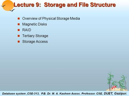©Silberschatz, Korth and Sudarshan18.1Database System Concepts Lecture 9: Storage and File Structure Overview of Physical Storage Media Magnetic Disks.