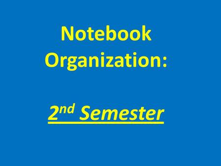 Notebook Organization: 2 nd Semester. Divider #1: Class Info/Fitness.