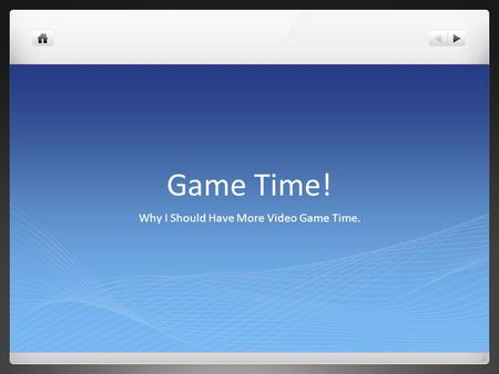 Game Time! Why I Should Have More Video Game Time.
