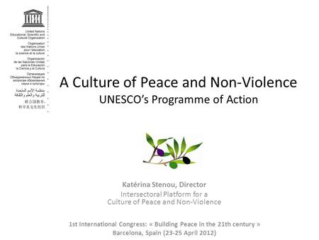 A Culture of Peace and Non-Violence UNESCO's Programme of Action Katérina Stenou, Director Intersectoral Platform for a Culture of Peace and Non-Violence.