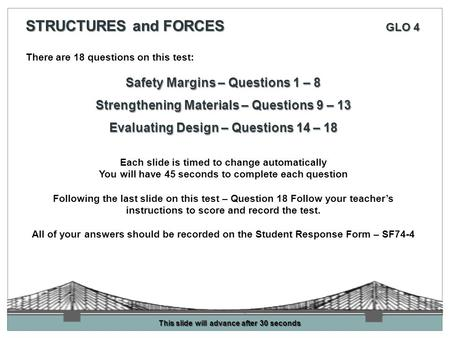 There are 18 questions on this test: Safety Margins – Questions 1 – 8 Strengthening Materials – Questions 9 – 13 Evaluating Design – Questions 14 – 18.