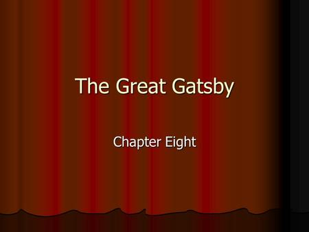 The Great Gatsby Chapter Eight. Learning Intentions Understand the importance of 4 o'clock in the novel and what it symbolises Understand the importance.