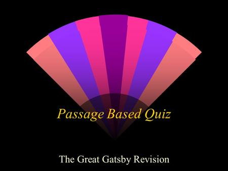 Passage Based Quiz The Great Gatsby Revision. Chapter 3 – pages 41-43 1. How does the chapter start? Give the opening line. 2. What colour are Gatsby's.